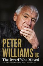 The Dwarf Who Moved and Other Remarkable Tales From a Life in the Law - Peter QC. Williams
