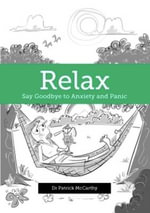 Relax : Say Goodbye to Anxiety and Panic - Dr. Patrick McCarthy