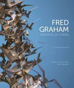 Fred Graham Creator of Forms : Te Tohunga Auaha - Maria de Jong