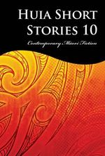 Huia Short Stories 10 : Contemporary Maori Fiction - Huia Publishers