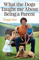 What the Dogs Taught Me About Being a Parent - Doggy Dan