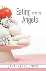 Eating With The Angels - Sarah-Kate Lynch