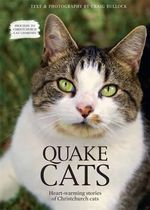 Quake Cats : Heart-Warming Stories of Christchurch Cats - Craig Bullock