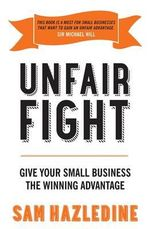 Unfair Fight : Give Your Small Business the Winning Advantage - Sam Hazledine