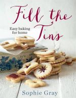 Fill the Tins : Easy Baking for Home - Sophie Gray