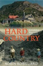 Hard Country A Golden Bay Life - Robin Robilliard
