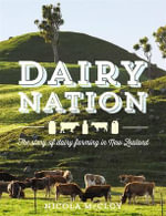 Dairy Nation : The Story of Dairy Farming in New Zealand - Nicola McCloy