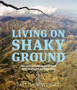On Shaking Ground : The Science and Story Behind New Zealand's Earthquakes - Matthew Wright