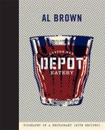 Depot : Biography of a Restaurant (with Recipes) - Al Brown