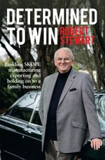 Determined to Win : Building SKOPE, Manufacturing, Exporting and Holding On to the Family Business - Robert J Stewart