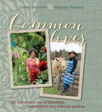 Common Lives : An Uncommon Tale of Friendship, Food and Two Very Different Gardens - Janice Marriott