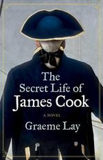 The Secret Life of James Cook - Graeme Lay