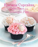 Kiwiana Cupcakes, Cake Pops and Whoopie Pies : Fun Cupcakes for Fun Occasions - Kirsten Day