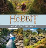 The Hobbit Motion Picture Trilogy Location Guidebook - Ian Brodie