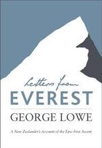 Letters from Everest : A New Zealander's Account of the Epic First Ascent - George Lowe