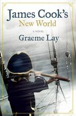 James Cook's New World - Graeme Lay
