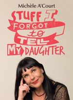 Stuff I Forgot to Tell My Daughter - Michele A'Court