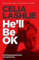 He'll be Ok : Growing Gorgeous Boys into Good Men 10th Anniversaryedition - Celia Lashlie