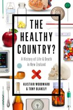 The Healthy Country? : A History of Life and Death in New Zealand - Alistair Woodward