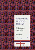 Ko Tautoro, Te Pito o Toku Ao : A Ngapuhi Narrative - Hone Sadler