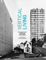 Vertical Living : The Architectural Centre and the Remaking of Wellington - Julia Gatley