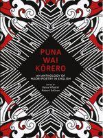 Puna Wai Korero : An Anthology of Maori Poetry in English: An Anthology of Maori Poetry in English