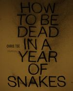 How to Be Dead in a Year of Snakes - Chris Tse