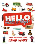 Hello Girls and Boys! : A New Zealand Toy Story - David Veart