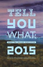 Tell You What : Great New Zealand Nonfiction, 2015
