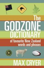 The Godzone Dictionary : Of Favourite New Zealand Words and Phrases - Max Cryer