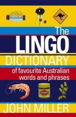 The Lingo Dictionary : Of Favourite Australian Words and Phrases - John Miller