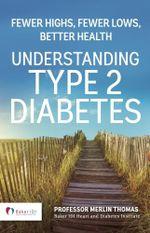 Understanding Type 2 Diabetes : Fewer Highs, Fewer Lows, Better Health - Merlin Thomas