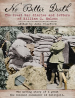 No Better Death : The Great War Diaries and Letters of William G. Malone - William G. Malone