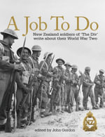 A Job to Do : New Zealand Soldiers of 'The Div' Write About Their World War Two