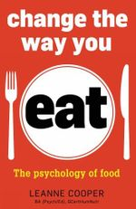 Change the Way You Eat : The Psychology of Food - Leanne Cooper