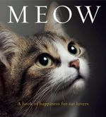 Meow : A Book of Happiness for Cat Lovers - Anouska Jones