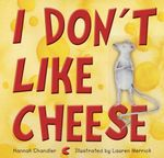 I Don't Like Cheese - Hannah Chandler