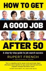 How to Get a Good Job After 50 : A Step-by-Step Guide to Job Search Success - Rupert French