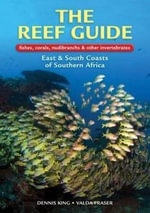 The Reef Guide to Fishes, Corals, Nudibranchs and Other Invertebrates : East and South Coasts of Southern Africa - Dennis King