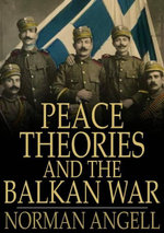 Peace Theories and the Balkan War - Norman Angell