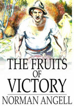 The Fruits of Victory : A Sequel to The Great Illusion - Norman Angell