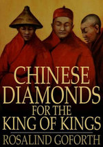 Chinese Diamonds for the King of Kings - Rosalind Goforth