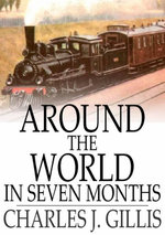 Around the World in Seven Months - Charles J. Gillis