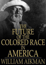 The Future of the Colored Race in America - William Aikman