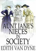 Aunt Jane's Nieces in Society - Edith Van Dyne