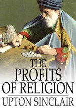 The Profits of Religion : An Essay in Economic Interpretation - Upton Sinclair