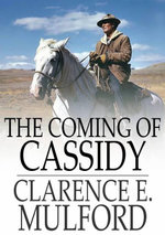 The Coming of Cassidy : And the Others - Clarence E. Mulford