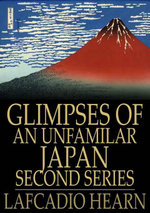 Glimpses of an Unfamilar Japan, Second Series - Lafcadio Hearn