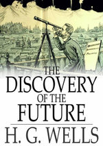 The Discovery of the Future : A Discourse Delivered at the Royal Institution - H. G. Wells