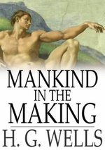 Mankind in the Making - H. G. Wells